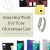 Amazing Tech For Your Christmas List