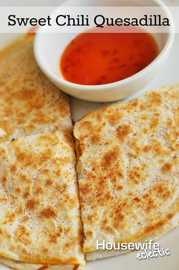 Kicked-Up Sweet Chili Quesadilla - Housewife Eclectic