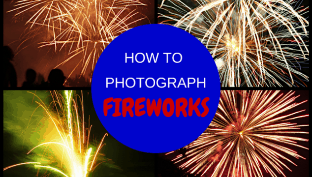 How to Photograph Fireworks & Where We Buy Our Fireworks (No Dud Guarantee!)