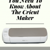Everything You Need To Know About The Cricut Maker