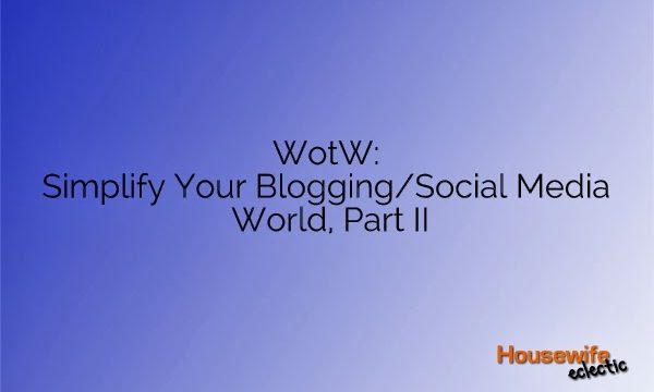 WotW: Simplify Your Blogging/Social Media World, Part II