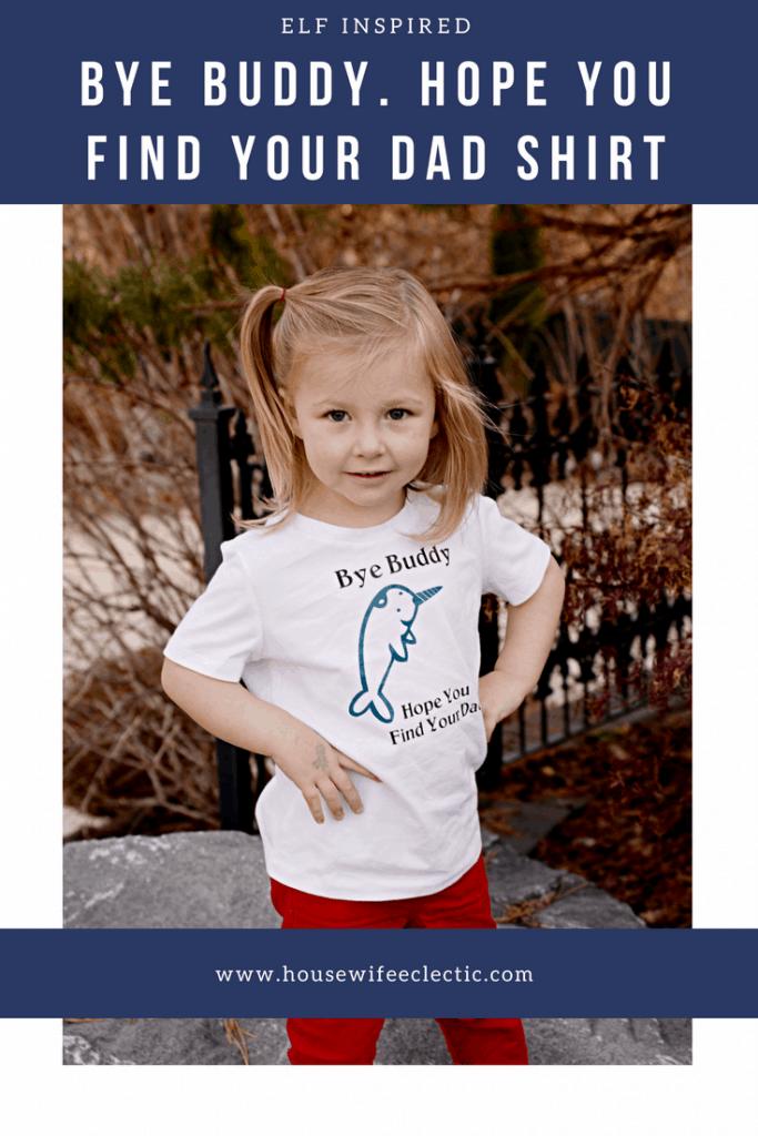 Elf Shirts : Bye Buddy, Hope You Find Your Dad Shirt