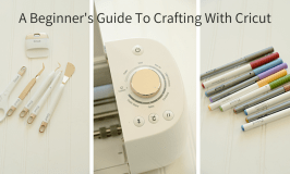 A Beginner's Guide to Crafting with a Cricut
