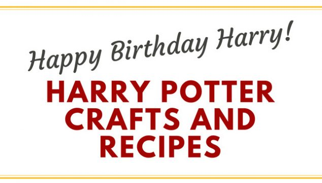 Happy Birthday Harry Potter- Harry Potter Crafts and Recipes