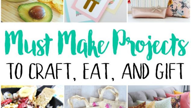 Must Make Projects: To Craft, Eat and Gift
