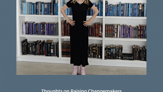 Thoughts on Raising Change Makers- Changing the World, One Book At A Time