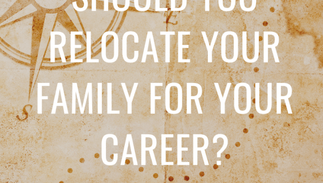 Should You Relocate Your Family For Your Career?