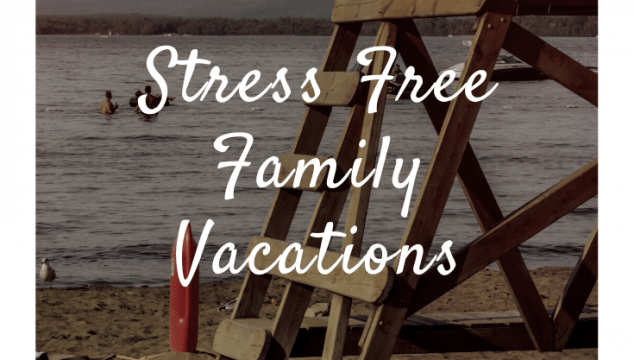 Tips For A Stress Free Family Vacation